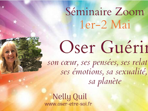 "Séminaire zoom ""Oser Guérir"" 1er et 2 Mai"