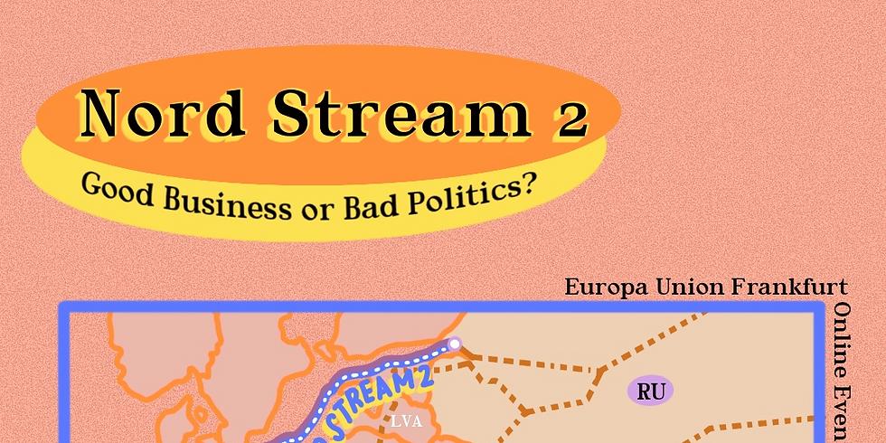 Nord Stream 2: Good Business or Bad Politics?