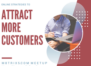 M8TRIX5 MEETUP - Online Strategies To Attract More Customers To Your Business - Feb 19 2018