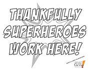 Super Heroes Work Here!.jpg