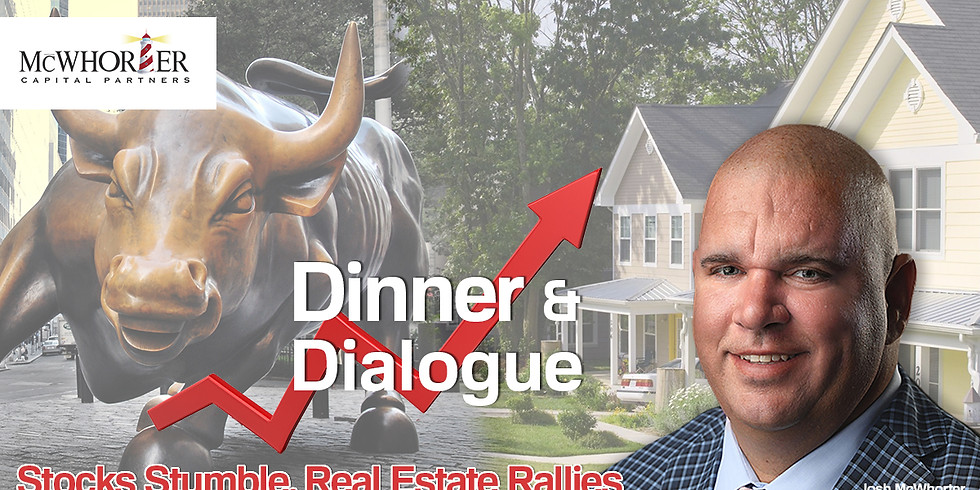 Dinner and Dialogue  •  Stocks Stumble, Real Estate Rallies