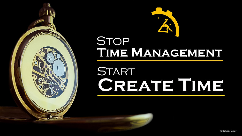 Stop Time Management Create Time for yourself