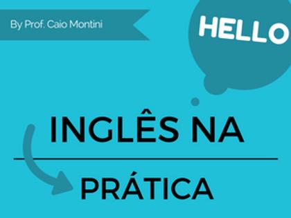 Inglês na Prática com Prof. Caio Montini