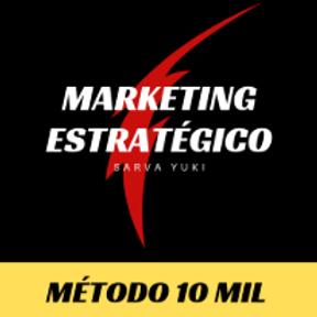 MARKETING ESTRATÉGICO - Metodo 10 mil