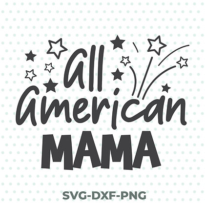 All American Mama SVG / DXF / PNG Patriotic Mother's Day
