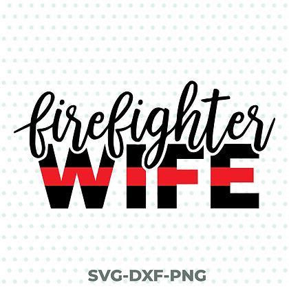 Firefighter Wife SVG / DXF / PNG Fire Department