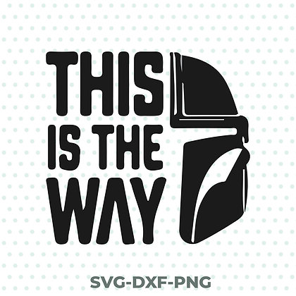 This is The Way - Mandalorian SVG / DXF / PNG
