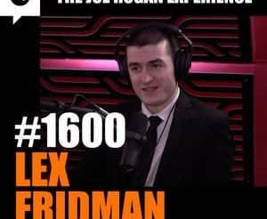 Joe Rogan Experience - #1600: Lex Fridman