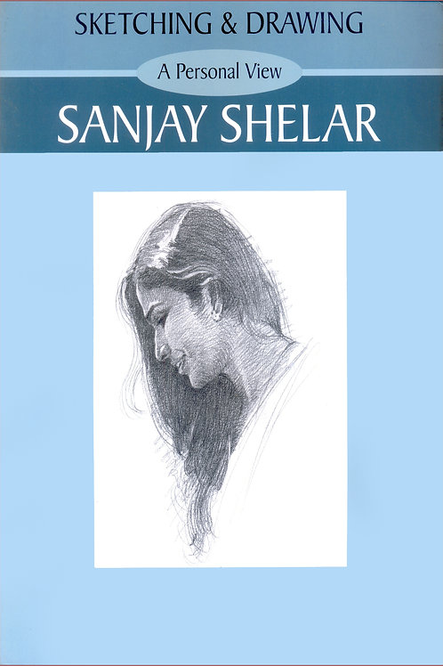 Sketching & Drawing - A Personal View by Sanjay Shelar