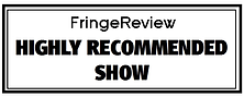 HIGHLY_RECOMMENDED_SHOW - fringe review.