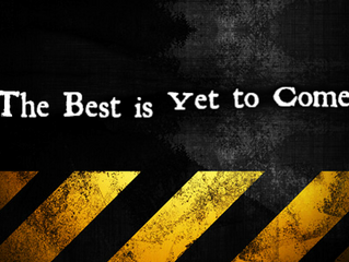 The Best is Yet to Come!!!