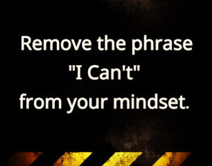 "Remove the Phrase ""I can't"" from your mindset"
