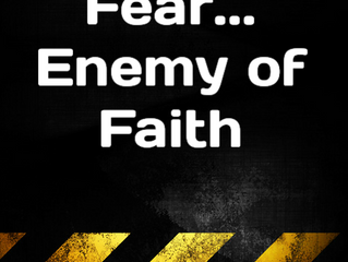 Fear... Enemy of Faith