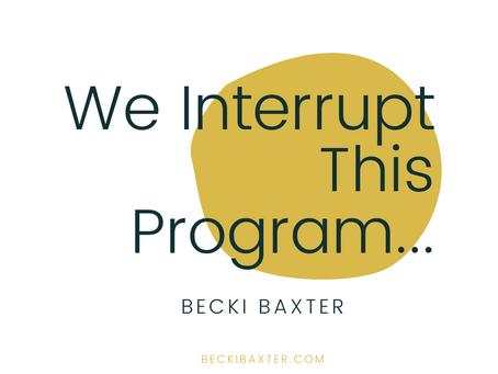 We Interrupt This Program...