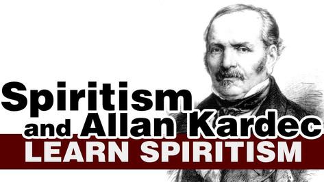 Learn Spiritism Class 3- Spiritism and Allan Kardec