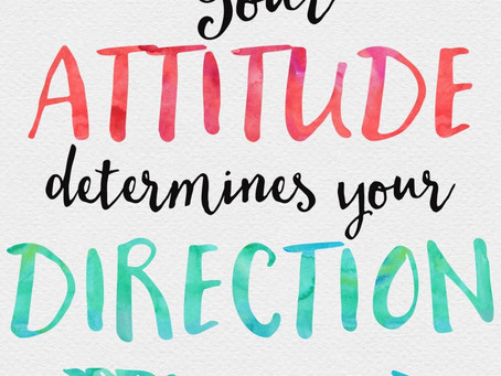 Attitude is Everything . . . Negative or Positive, It's all About How You Look at IT.