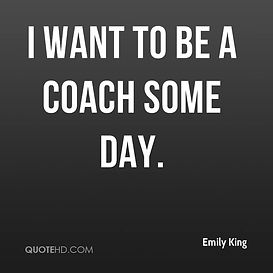 I want to be a coach some day