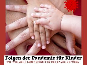 Folgen der Pandemie: Wie wir mehr Lebendigkeit in der Familie spüren können