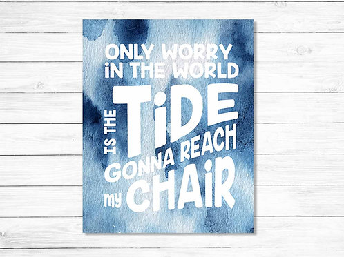 Only worry in the world is the tide gonna reach my chair | Printable art, watercolor, blue