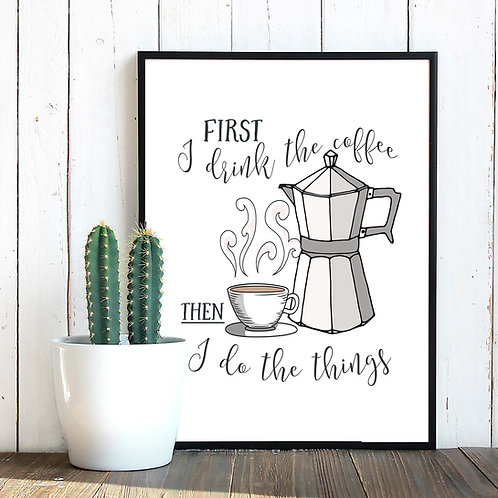 First I drink the coffee, then I do the things | printable art, stovetop espresso, coffee art print