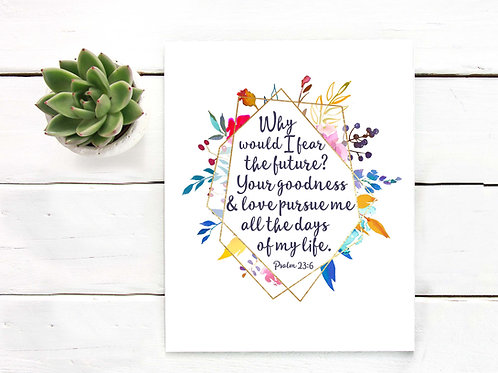 Why would i fear the future, printable art, watercolor flowers