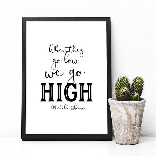 Michelle Obama quote, when they go low we go high, printable art