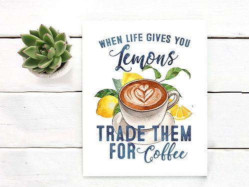 When life gives you lemons - trade them for coffee! Printable watercolor coffee art print.