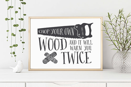 Chop your own wood Henry Ford Quote printable art
