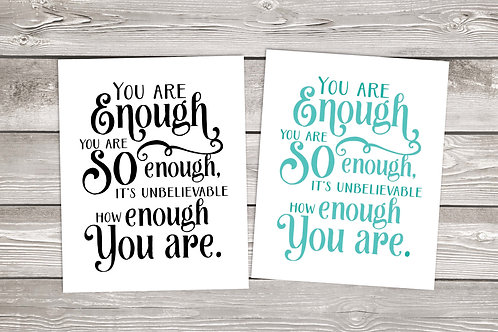 You are enough. You are so enough. It's unbelievable how enough you are modern calligraphy print Inspirational quote motivati