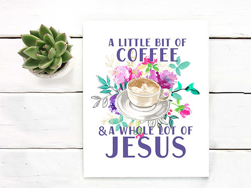 A little bit of coffee + a whole lot of Jesus | Printable art, artist poster print