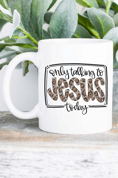 11oz Only Talking to Jesus Today mug