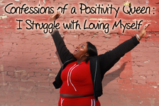 Confessions of a Positivity Queen: I Struggle with Loving Myself