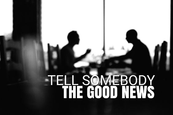 tell+someone+the+good+news+02.16.20.jpg