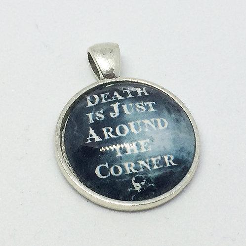 Death is Just Around the Corner Round Pendant