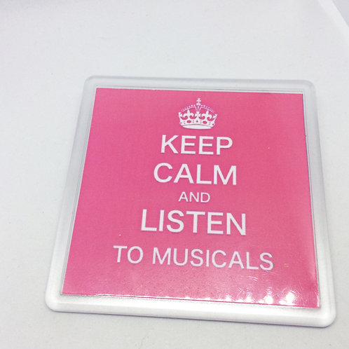 Keep Calm and Listen to Musicals Coaster