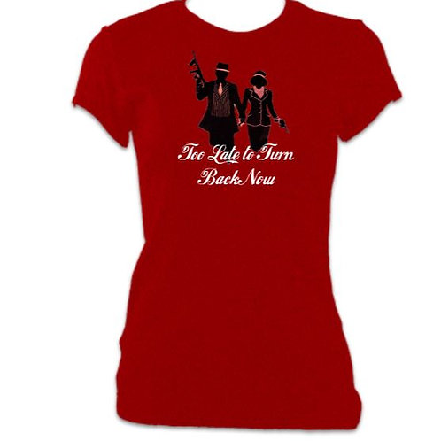Bonnie & Clyde Ladies  Fitted Too Late to Turn Back Now T-shirt