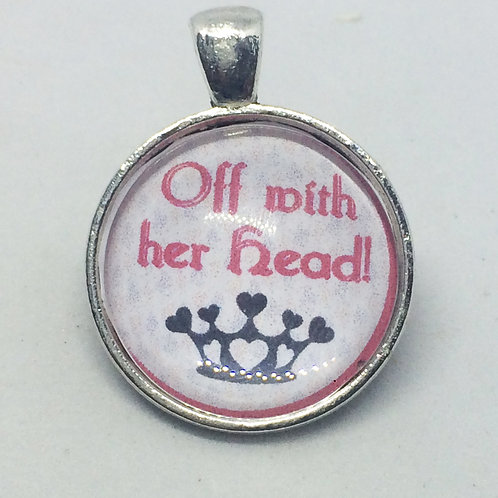 Alice in Wonderland 'Off with her Head' Round Pendant