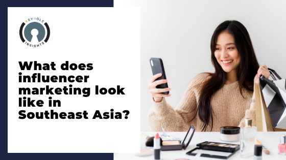 What does Influencer Marketing Look like In Southeast Asia?