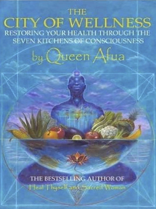 The City of Wellness: Restoring Your Health Through the Seven Kitchens of Consci