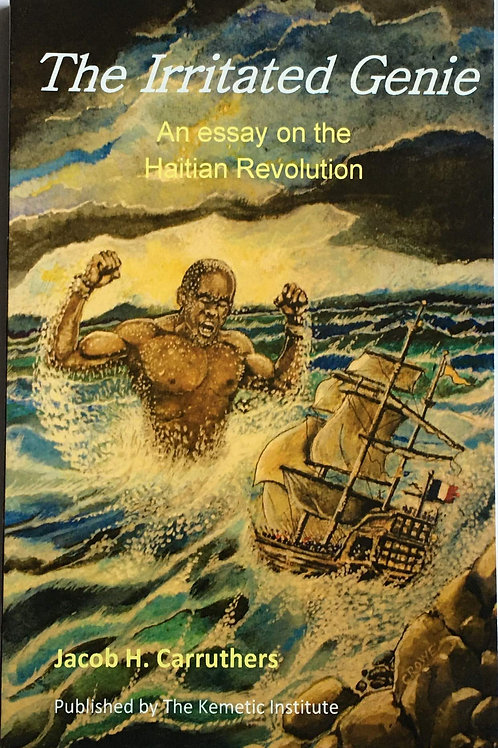 The Irritated Genie: An Essay on the Haitian Revolution by Jacob H. Carruthers