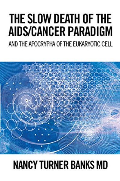 The Slow Death of the Aids/Cancer Paradigm: And the Apocrypha of the Eukaryotic