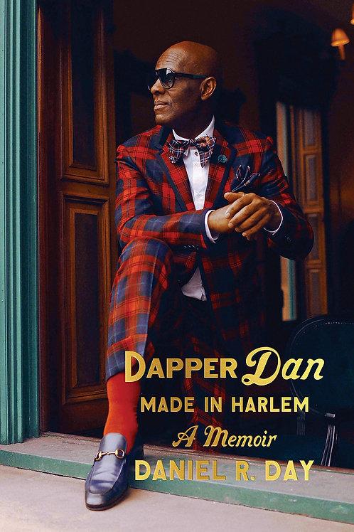 Dapper Dan: Made in Harlem: A Memoir Daniel R. Day