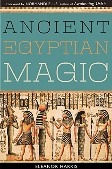 Ancient Egyptian Magic by Elenor Harris