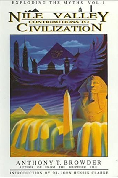 Nile Valley Contributions to Civilization (Exploding the Myths) by Anthony T. Br