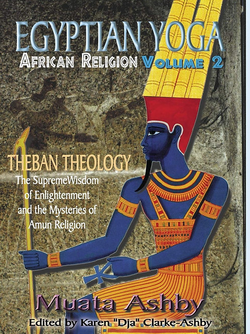 EGYPTIAN YOGA: African Religion Volume 2- Theban Theology by Muata Ashby