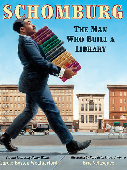 Schomburg The Man Who Built The Library by Carole Boston Weatherford