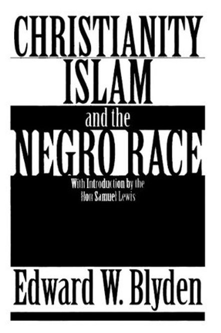 Christianity, Islam and The Negro Race by Edward W. Blyden