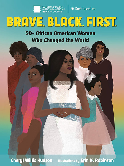 Brave. Black. First.: 50+ African American Women Who Changed the World by Cheryl
