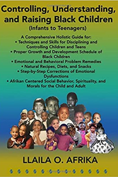 Controlling, Understanding, and Raising Black Children: Infants to Teenagers by