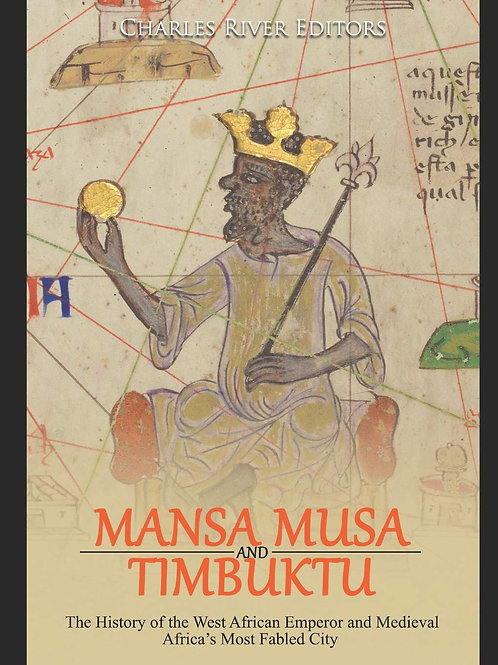 Mansa Musa and Timbuktu: The History of the West African Emperor and Medieval